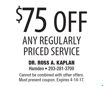 $75 off any regularly priced service. Cannot be combined with other offers. Must present coupon. Expires 4-14-17.