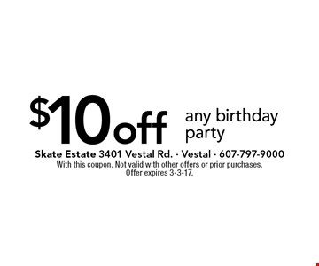 $10 off any birthday party. With this coupon. Not valid with other offers or prior purchases. Offer expires 3-3-17.