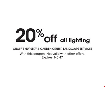 20% off all lighting. With this coupon. Not valid with other offers. Expires 1-6-17.
