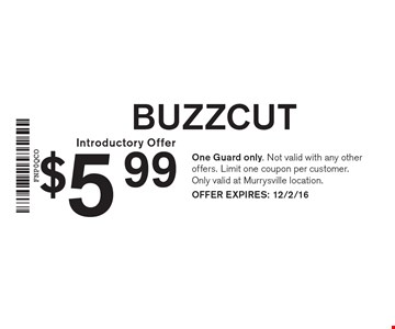 $5.99 buzzcut. One Guard only. Not valid with any other offers. Limit one coupon per customer. Only valid at Murrysville location. OFFER EXPIRES: 12/2/16