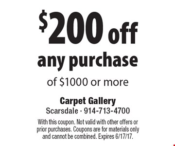 $200 off any purchase of $1000 or more. With this coupon. Not valid with other offers or prior purchases. Coupons are for materials only and cannot be combined. Expires 6/17/17.