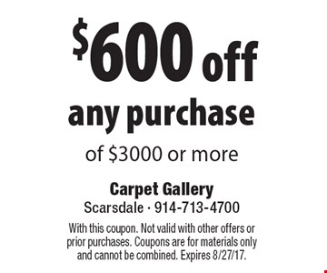$600 off any purchase of $3000 or more. With this coupon. Not valid with other offers or prior purchases. Coupons are for materials only and cannot be combined. Expires 8/27/17.