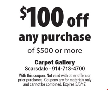 $100 off any purchase of $500 or more. With this coupon. Not valid with other offers or prior purchases. Coupons are for materials only and cannot be combined. Expires 5/6/17.