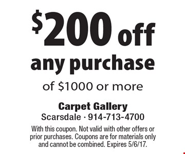 $200 off any purchase of $1000 or more. With this coupon. Not valid with other offers or prior purchases. Coupons are for materials only and cannot be combined. Expires 5/6/17.