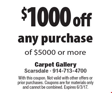 $1000 off any purchase of $5000 or more. With this coupon. Not valid with other offers or prior purchases. Coupons are for materials only and cannot be combined. Expires 6/3/17.