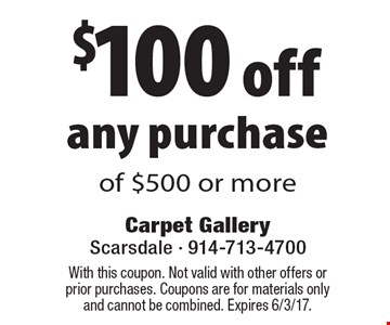 $100 off any purchase of $500 or more. With this coupon. Not valid with other offers or prior purchases. Coupons are for materials only and cannot be combined. Expires 6/3/17.