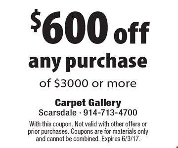 $600 off any purchase of $3000 or more. With this coupon. Not valid with other offers or prior purchases. Coupons are for materials only and cannot be combined. Expires 6/3/17.
