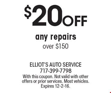 $20 OFF any repairs over $150. With this coupon. Not valid with other offers or prior services. Most vehicles. Expires 12-2-16.