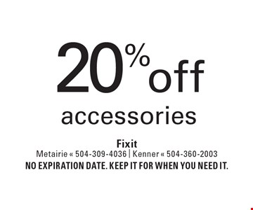 20% off accessories. No expiration date. Keep it for when you need it.
