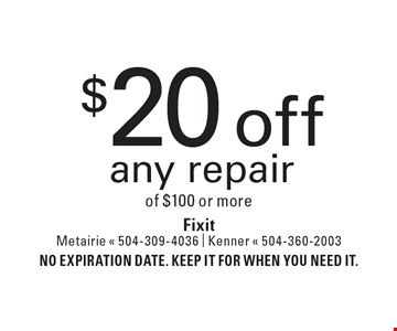 $20 off any repair of $100 or more. No expiration date. Keep it for when you need it.
