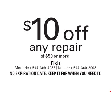 $10 off any repair of $50 or more. No expiration date. Keep it for when you need it.