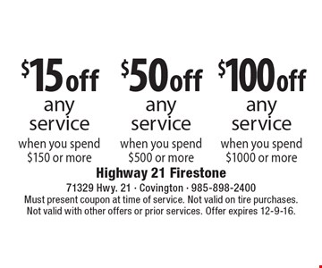 $15 off any service when you spend $150 or more  OR  $50 off any service when you spend $500 or more  OR  $100 off any service when you spend $1000 or more. Must present coupon at time of service. Not valid on tire purchases. Not valid with other offers or prior services. Offer expires 12-9-16.