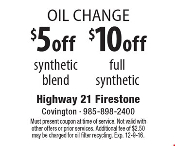 Oil Change. $5 Off Synthetic Blend  OR  $10 Off Full Synthetic. Must present coupon at time of service. Not valid with other offers or prior services. Additional fee of $2.50 may be charged for oil filter recycling. Exp. 12-9-16.