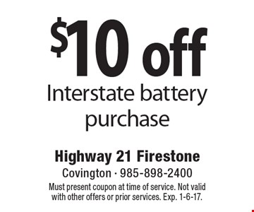 $10 off Interstate battery purchase. Must present coupon at time of service. Not valid with other offers or prior services. Exp. 1-6-17.