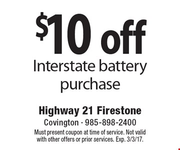 $10 off Interstate battery purchase. Must present coupon at time of service. Not valid with other offers or prior services. Exp. 3/3/17.