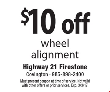 $10 off wheel alignment. Must present coupon at time of service. Not valid with other offers or prior services. Exp. 3/3/17.