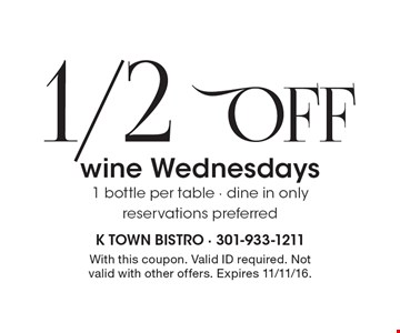 1/2 off wine Wednesdays. 1 bottle per table. Dine in only. Reservations preferred. With this coupon. Valid ID required. Not valid with other offers. Expires 11/11/16.