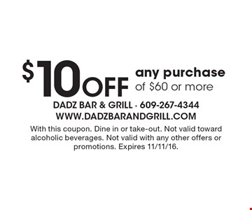$10 off any purchase of $60 or more. With this coupon. Dine in or take-out. Not valid toward alcoholic beverages. Not valid with any other offers or promotions. Expires 11/11/16.