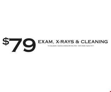 $79 Exam, X-Rays & Cleaning. For new patients. Cannot be combined with other offers. Call for details. Expires 1/6/17.