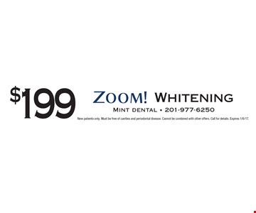 $199 Zoom Whitening. New patients only. Must be free of cavities and periodontal disease. Cannot be combined with other offers. Call for details. Expires 1/6/17.