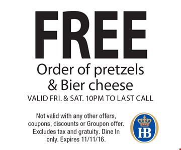 free Order of pretzels & Bier cheese. Valid Fri. & Sat. 10pm to last call. Not valid with any other offers, coupons, discounts or Groupon offer. Excludes tax and gratuity. Dine In only. Expires 11/11/16.