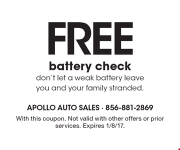 Free battery check. Don't let a weak battery leave you and your family stranded. With this coupon. Not valid with other offers or prior services. Expires 1/8/17.