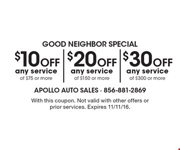 Good Neighbor Special $30 Off any service of $300 or more. $10 Off any service of $75 or more. $20 Off any service of $150 or more. . With this coupon. Not valid with other offers or prior services. Expires 11/11/16.