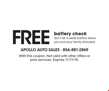 Free battery check. Don't let a weak battery leave you and your family stranded.. With this coupon. Not valid with other offers or prior services. Expires 11/11/16.