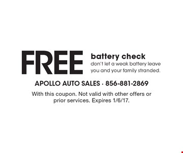 Free battery check. Don't let a weak battery leave you and your family stranded. With this coupon. Not valid with other offers or prior services. Expires 1/6/17.
