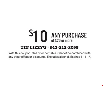 $10 Off any purchase of $20 or more. With this coupon. One offer per table. Cannot be combined with any other offers or discounts. Excludes alcohol. Expires 1-15-17.