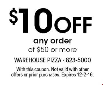 $10 Off any order of $50 or more. With this coupon. Not valid with other offers or prior purchases. Expires 12-2-16.