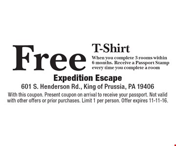 Free T-Shirt When you complete 3 rooms within 6 months. Receive a Passport Stamp every time you complete a room. With this coupon. Present coupon on arrival to receive your passport. Not valid with other offers or prior purchases. Limit 1 per person. Offer expires 11-11-16.