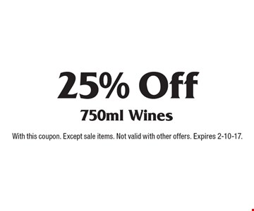25% Off 750ml Wines. With this coupon. Except sale items. Not valid with other offers. Expires 2-10-17.
