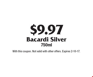 $9.97 Bacardi Silver 750ml. With this coupon. Not valid with other offers. Expires 2-10-17.