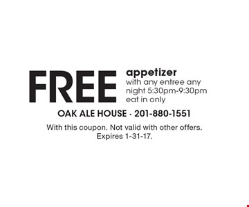 Free appetizer with any entree any night 5:30pm-9:30pm eat in only. With this coupon. Not valid with other offers. Expires 1-31-17.