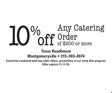 10% off Any Catering Order of $200 or more. Cannot be combined with any other offers, promotions or our early dine program. Offer expires 11-11-16.