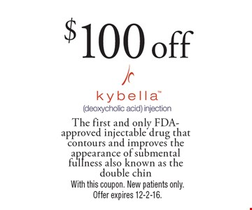 $100 off Kybella. The first and only FDA-approved injectable drug that contours and improves the appearance of submental fullness also known as the double chin. With this coupon. New patients only. Offer expires 12-2-16.