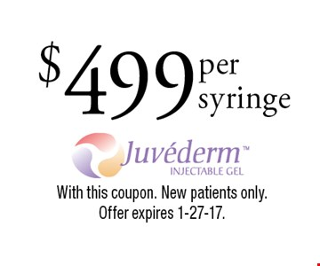 $499 Juvederm. With this coupon. New patients only. Offer expires 1-27-17.