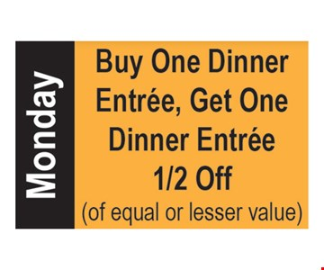 Buy One Dinner Entree, Get One Dinner Entree 1/2 Off