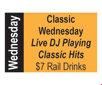 Classic Wednesday. Live DJ playing classic hits. $7 rail drinks.