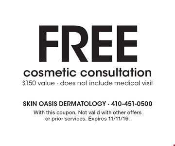 Free cosmetic consultation. $150 value. Does not include medical visit. With this coupon. Not valid with other offers or prior services. Expires 11/11/16.