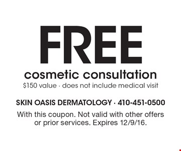Free cosmetic consultation $150 value - does not include medical visit. With this coupon. Not valid with other offers or prior services. Expires 12/9/16.