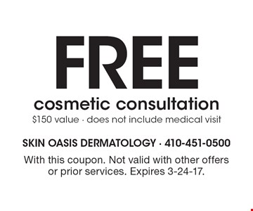 Free cosmetic consultation. $150 value - does not include medical visit. With this coupon. Not valid with other offers or prior services. Expires 3-24-17.