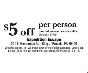 $5 off per person. Reservations must be made online, use code: 5OFF. With this coupon. Not valid with other offers or prior purchases. Limit 1 per person. Good for each member of your group. Offer expires 12-9-16.