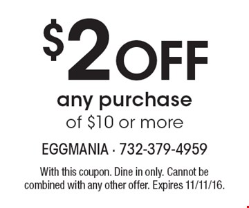 $2 Off any purchase of $10 or more. With this coupon. Dine in only. Cannot be combined with any other offer. Expires 11/11/16.