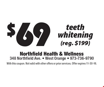 $69 teeth whitening (reg. $199). With this coupon. Not valid with other offers or prior services. Offer expires 11-30-16.