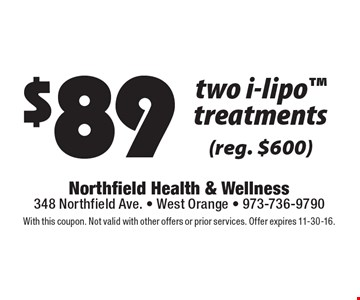 $89 two i-lipo treatments (reg. $600). With this coupon. Not valid with other offers or prior services. Offer expires 11-30-16.