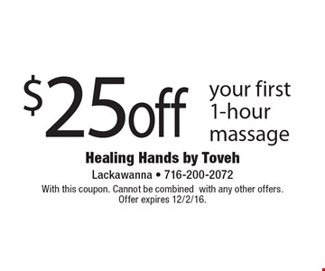 $25off your first 1-hour massage. With this coupon. Cannot be combinedwith any other offers.Offer expires 12/2/16.
