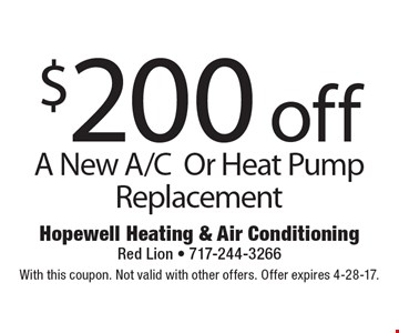 $200 off A New A/C Or Heat Pump Replacement. With this coupon. Not valid with other offers. Offer expires 4-28-17.