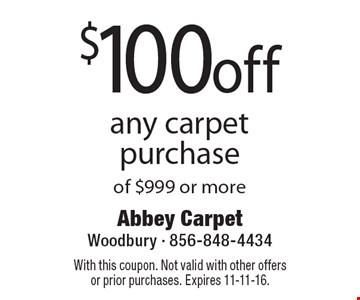 $100 off any carpet purchase of $999 or more. With this coupon. Not valid with other offers or prior purchases. Expires 11-11-16.
